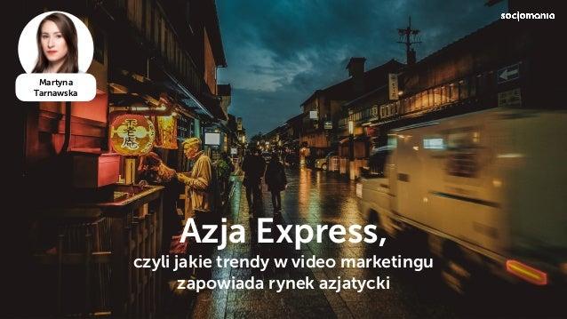Azja Express, czyli jakie trendy w video marketingu zapowiada rynek azjatycki Martyna Tarnawska