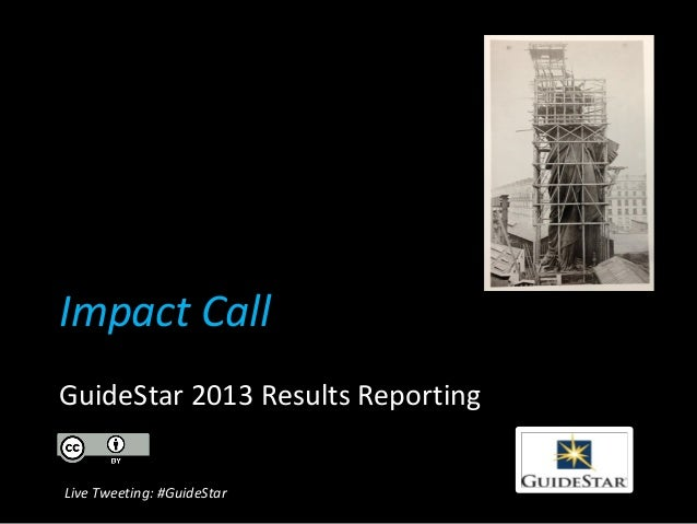 Impact Call GuideStar 2013 Results Reporting Live Tweeting: #GuideStar