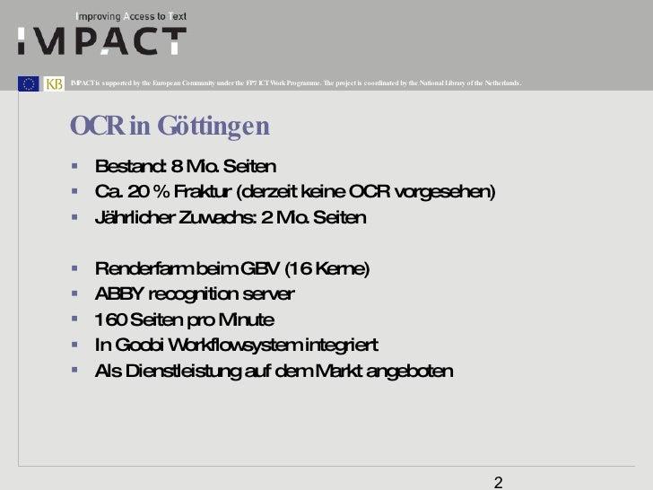OCR in Göttingen <ul><li>Bestand: 8 Mio. Seiten </li></ul><ul><li>Ca. 20 % Fraktur (derzeit keine OCR vorgesehen) </li></u...
