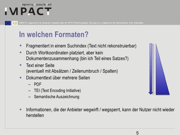 In welchen Formaten? <ul><li>Fragmentiert in einem Suchindex (Text nicht rekonstruierbar) </li></ul><ul><li>Durch Wortkoor...