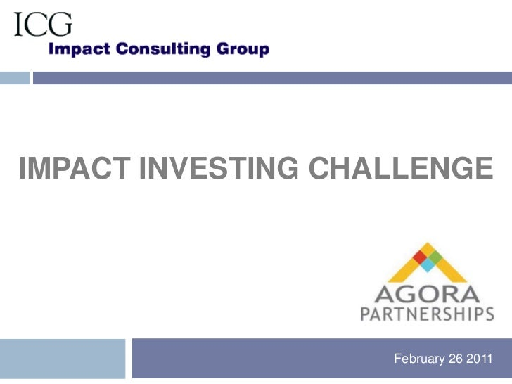Impact investing Challenge<br />			                             February 26 2011 <br />