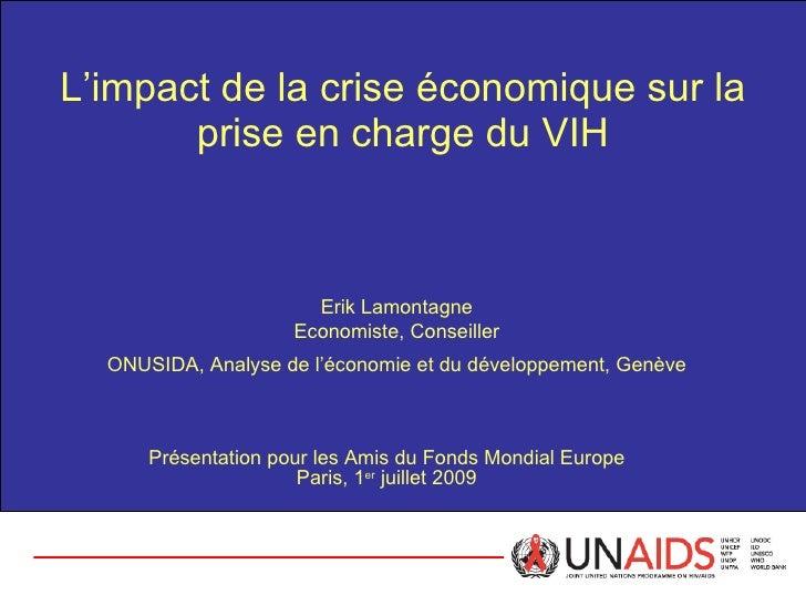 L'impact de la crise économique sur la prise en charge du VIH Présentation pour les Amis du Fonds Mondial Europe Paris, 1 ...