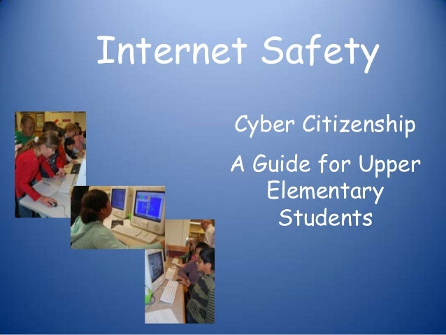 Internet Safety       Cyber Citizenship       A Guide for Upper          Elementary           Students