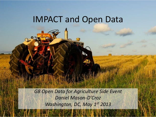 IMPACT and Open DataG8 Open Data for Agriculture Side EventDaniel Mason-D'CrozWashington, DC, May 1st 2013