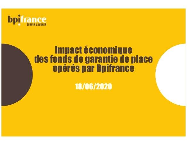 Impact économique des fonds de garantie de place opérés par Bpifrance 18/06/2020