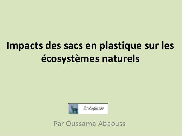 Impacts des sacs en plastique sur les écosystèmes naturels  Par Oussama Abaouss