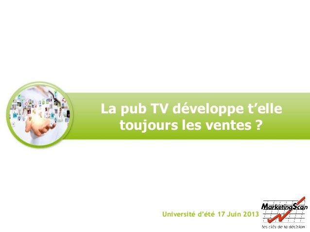 La pub TV développe t'elletoujours les ventes ?Université d'été 17 Juin 2013