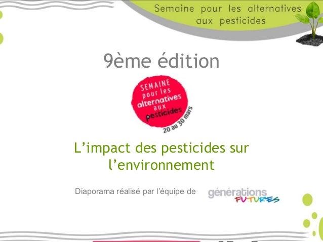 9ème édition L'impact des pesticides sur l'environnement Diaporama réalisé par l'équipe de