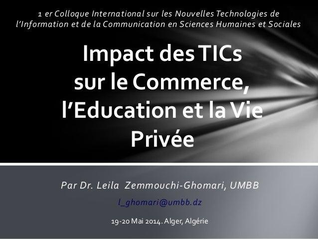 Impact desTICs sur le Commerce, l'Education et laVie Privée 1 er Colloque International sur les Nouvelles Technologies de ...