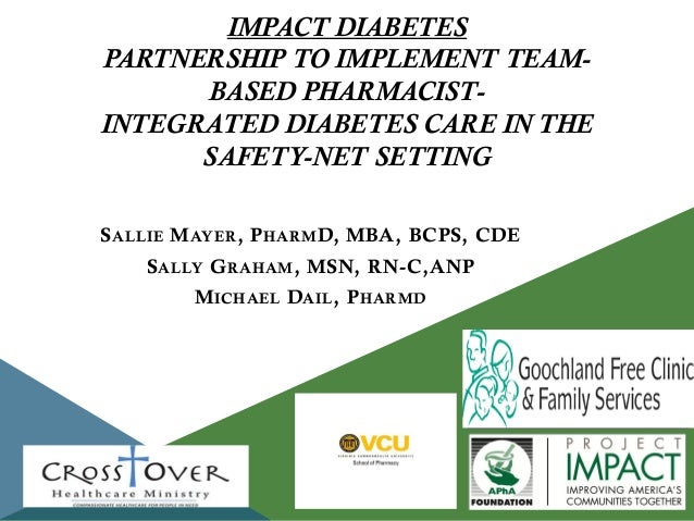IMPACT DIABETES PARTNERSHIP TO IMPLEMENT TEAMBASED PHARMACISTINTEGRATED DIABETES CARE IN THE SAFETY-NET SETTING S ALLIE M ...