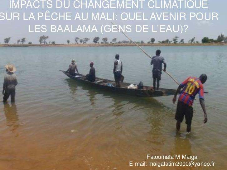 IMPACTS DU CHANGEMENT CLIMATIQUE SUR LA PÊCHE AU MALI: QUEL AVENIR POUR LES BAALAMA (GENS DE L'EAU)?<br />Fatoumata M Maïg...