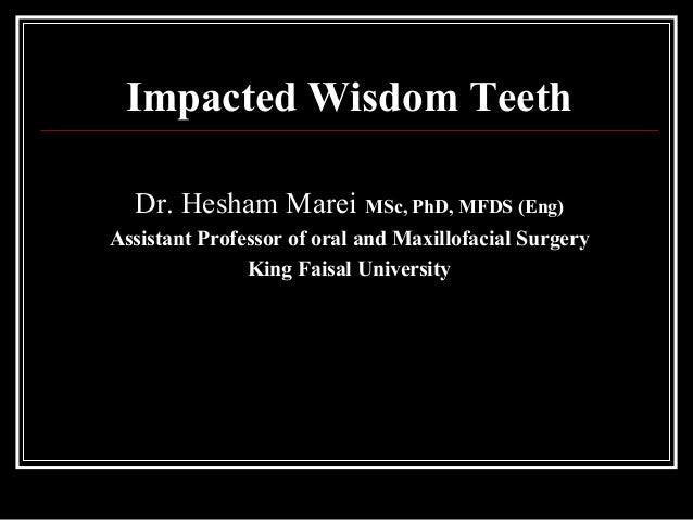 Impacted Wisdom Teeth Dr. Hesham Marei MSc, PhD, MFDS (Eng) Assistant Professor of oral and Maxillofacial Surgery King Fai...