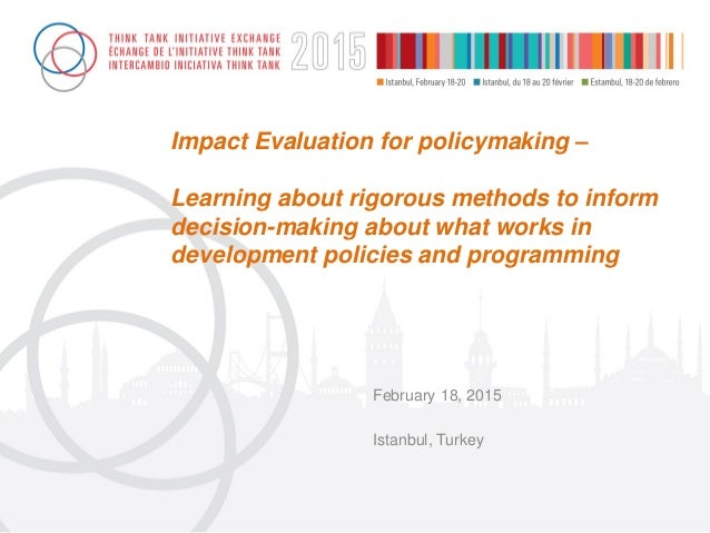 Impact Evaluation for policymaking – Learning about rigorous methods to inform decision-making about what works in develop...