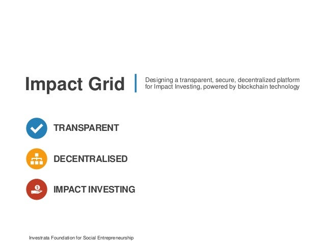 Impactgrid the next gen platform for impact investing powered by b 1 investrata foundation for social entrepreneurship transparent impact investing decentralised impact grid designing a tra malvernweather