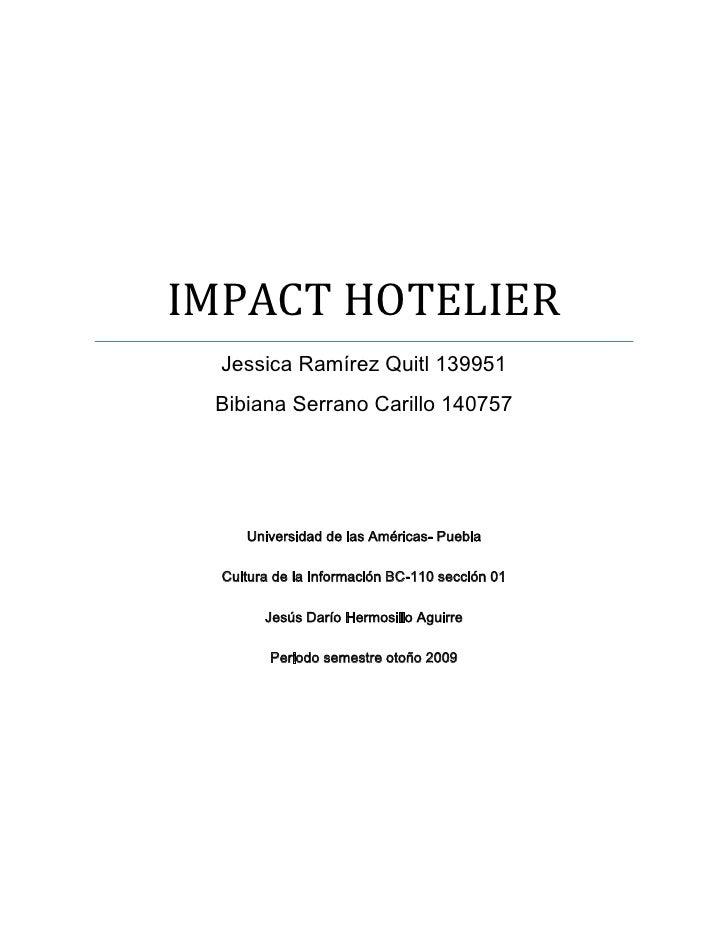 IMPACT HOTELIER Jessica Ramírez Quitl 139951Bibiana Serrano Carillo 140757<br />Universidad de las Américas- Puebla<br />C...