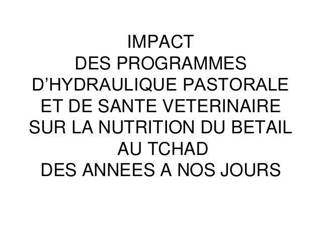 IMPACT DES PROGRAMMES D'HYDRAULIQUE PASTORALE ET DE SANTE VETERINAIRE SUR LA NUTRITION DU BETAIL AU TCHAD DES ANNEES A NOS...