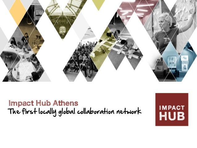 Impact Hub Athens The  first  locally  global  collaboration  network
