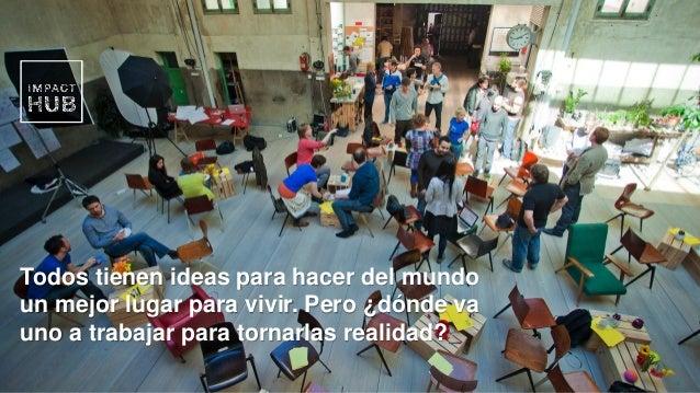 1 Todos tienen ideas para hacer del mundo un mejor lugar para vivir. Pero ¿dónde va uno a trabajar para tornarlas realidad?
