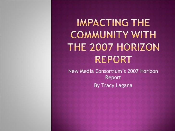 New Media Consortium's 2007 Horizon Report By Tracy Lagana