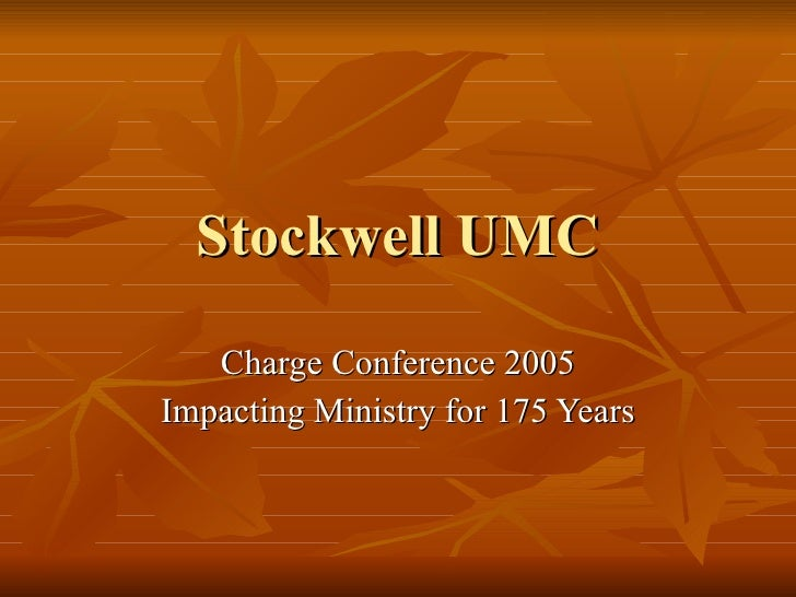 Stockwell UMC Charge Conference 2005 Impacting Ministry for 175 Years