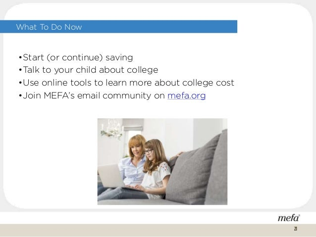 What To Do Now •Start (or continue) saving •Talk to your child about college •Use online tools to learn more about college...