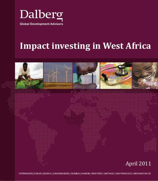 Impact investing in West Africa  April 2011  COPENHAGEN | DAKAR | GENEVA | JOHANNESBURG | MUMBAI | NAIROBI | NEW YORK | SA...