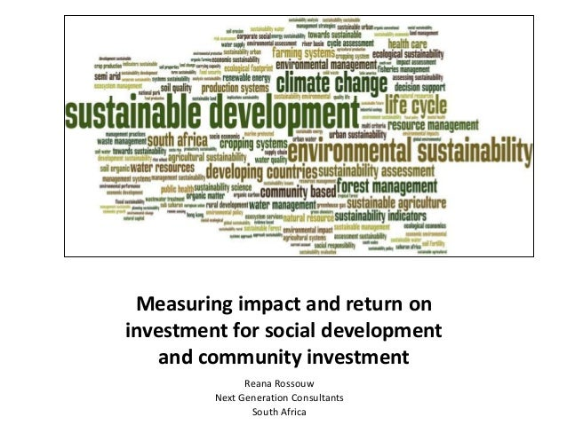 Measuring impact and return oninvestment for social development    and community investment               Reana Rossouw   ...
