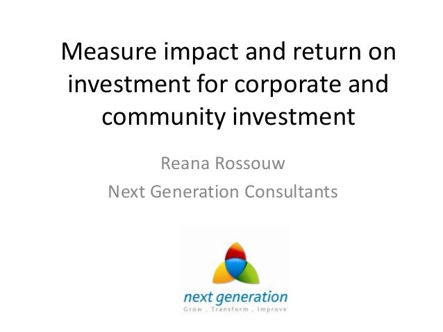 Measure impact and return oninvestment for corporate and   community investment         Reana Rossouw   Next Generation Co...