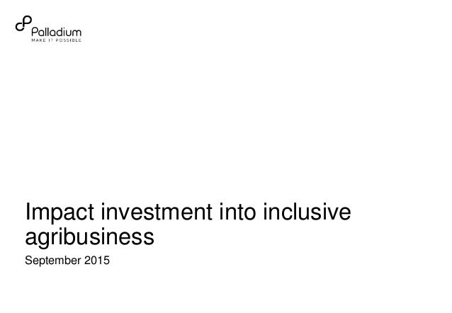 September 2015 Impact investment into inclusive agribusiness