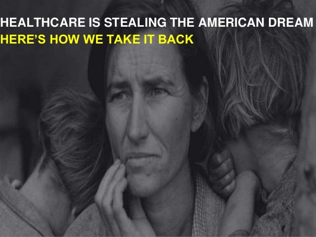 HEALTHCARE IS STEALING THE AMERICAN DREAM HERE'S HOW WE TAKE IT BACK