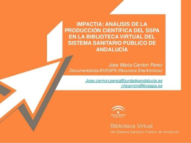 IMPACTIA: ANÁLISIS DE LA PRODUCCIÓN CIENTÍFICA DEL SSPA EN LA BIBLIOTECA VIRTUAL DEL SISTEMA SANITARIO PÚBLICO DE ANDALUCÍ...