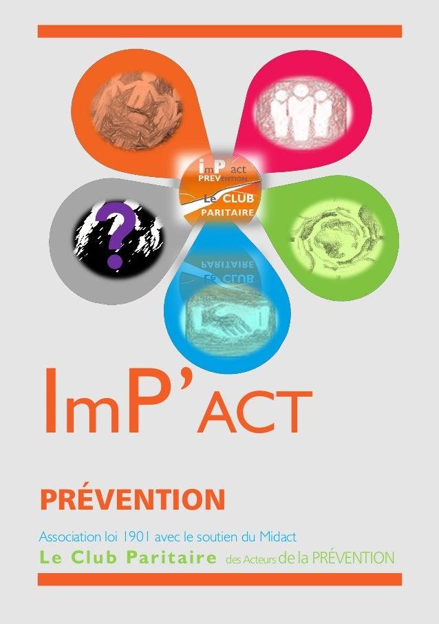 ImP'ACT PRÉVENTION Association loi 1901 avec le soutien du Midact Le Club Paritaire des Acteurs de la PRÉVENTION