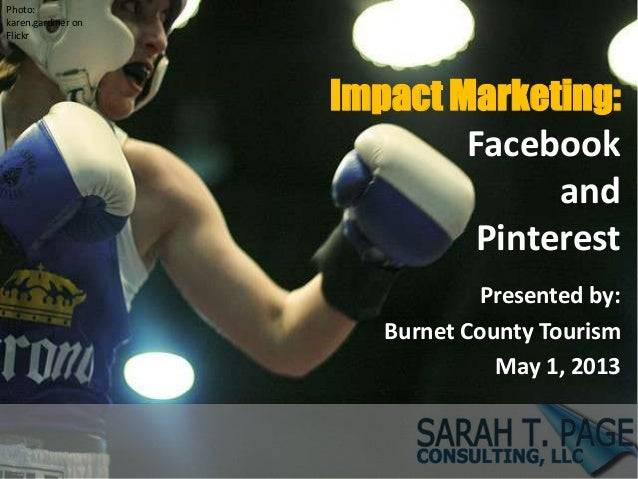 Impact Marketing:FacebookandPinterestPresented by:Burnet County TourismMay 1, 2013Photo:karen.gardiner onFlickr