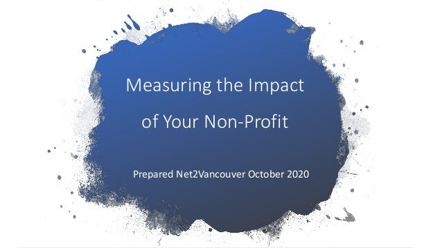 Measuring the Impact of Your Non-Profit Prepared Net2Vancouver October 2020
