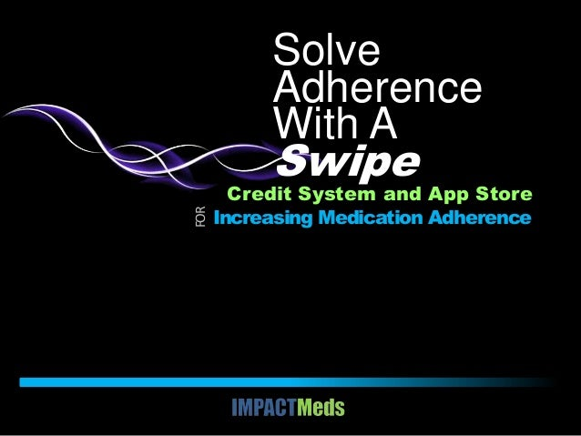 Solve Adherence With A FOR  Swipe  Credit System and App Store Increasing Medication Adherence