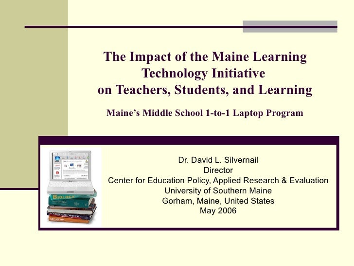 The Impact of the Maine Learning Technology Initiative  on Teachers, Students, and Learning Maine's Middle School 1-to-1 L...