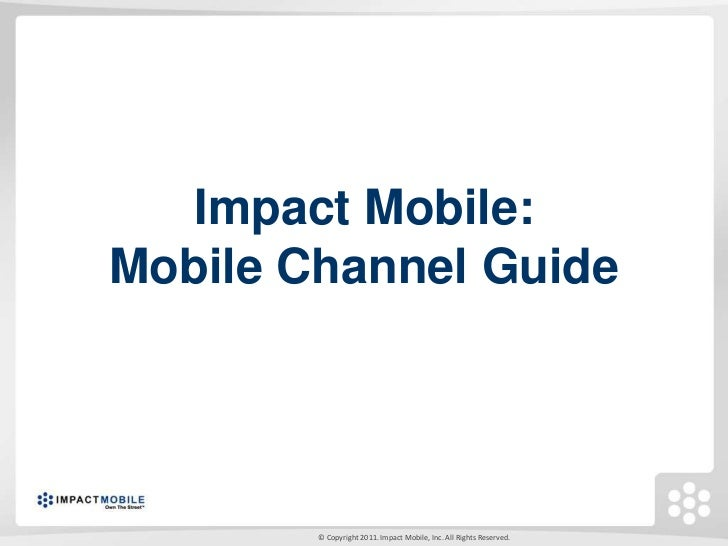 Impact Mobile:Mobile Channel Guide        © Copyright 2011. Impact Mobile, Inc. All Rights Reserved.