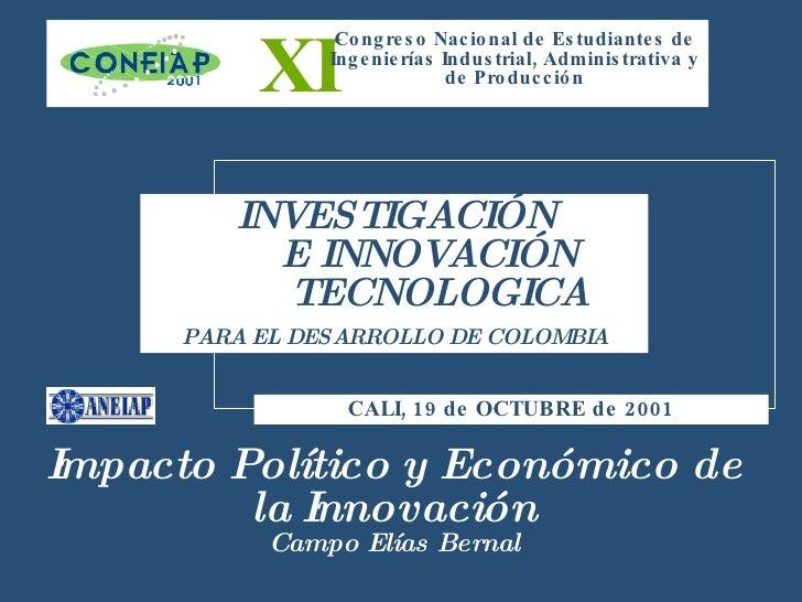 INVESTIGACIÓN   E INNOVACIÓN   TECNOLOGICA PARA EL DESARROLLO DE COLOMBIA XI Congreso Nacional de Estudiantes de Ingenierí...