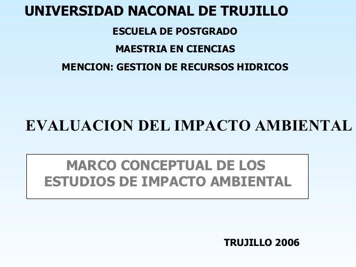 MARCO CONCEPTUAL DE LOS  ESTUDIOS DE IMPACTO AMBIENTAL EVALUACION DEL IMPACTO AMBIENTAL UNIVERSIDAD NACONAL DE TRUJILLO ES...