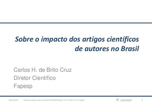 Sobre o impacto dos artigos científicos de autores no Brasil  Carlos H. de Brito Cruz  Diretor Científico  Fapesp  impacto...