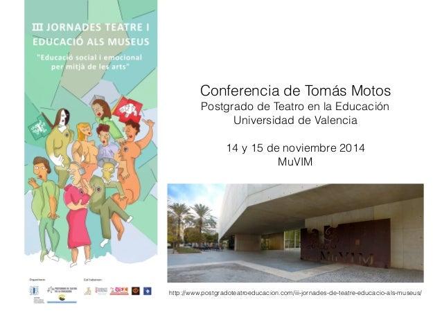 http://www.postgradoteatroeducacion.com/iii-jornades-de-teatre-educacio-als-museus/ Conferencia de Tomás Motos Postgrado d...