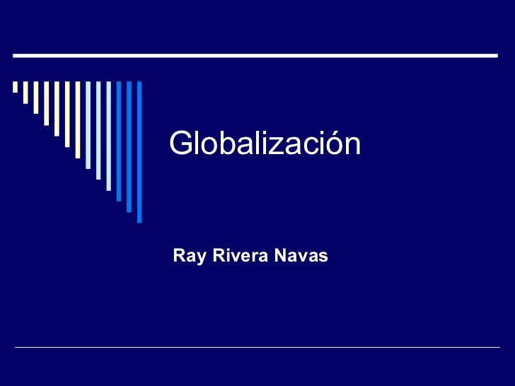 Globalización  Ray Rivera Navas