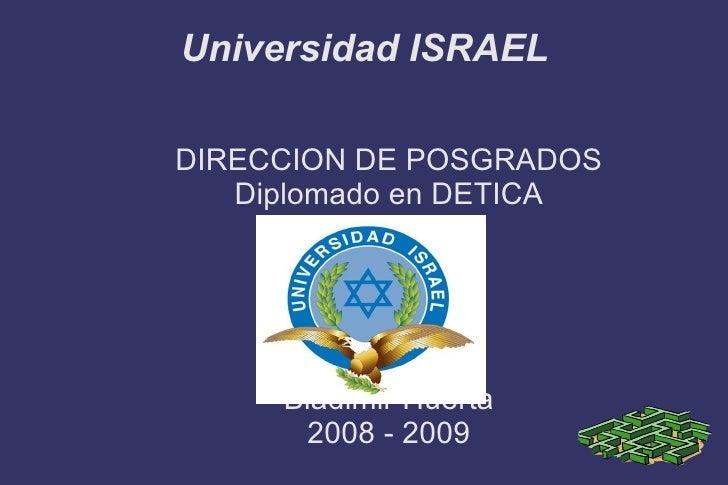Universidad ISRAEL <ul><li>DIRECCION DE POSGRADOS </li></ul><ul><li>Diplomado en DETICA </li></ul><ul><li>Bladimir Huerta ...