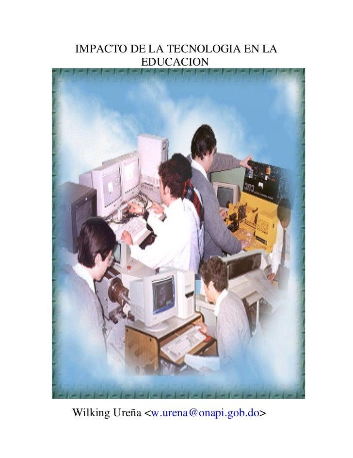 IMPACTO DE LA TECNOLOGIA EN LA         EDUCACIONWilking Ureña <w.urena@onapi.gob.do>