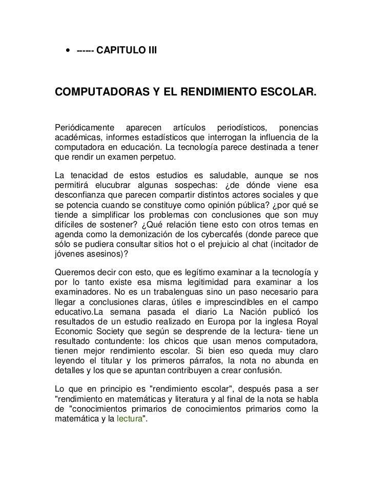 • ------ CAPITULO IIICOMPUTADORAS Y EL RENDIMIENTO ESCOLAR.Periódicamente aparecen artículos periodísticos, ponenciasacadé...