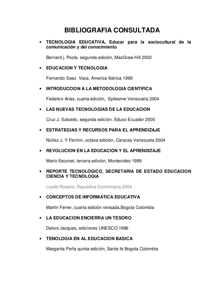 BIBLIOGRAFIA CONSULTADA•   TECNOLOGIA EDUCATIVA, Educar para la sociocultural de la    comunicación y del conocimiento    ...