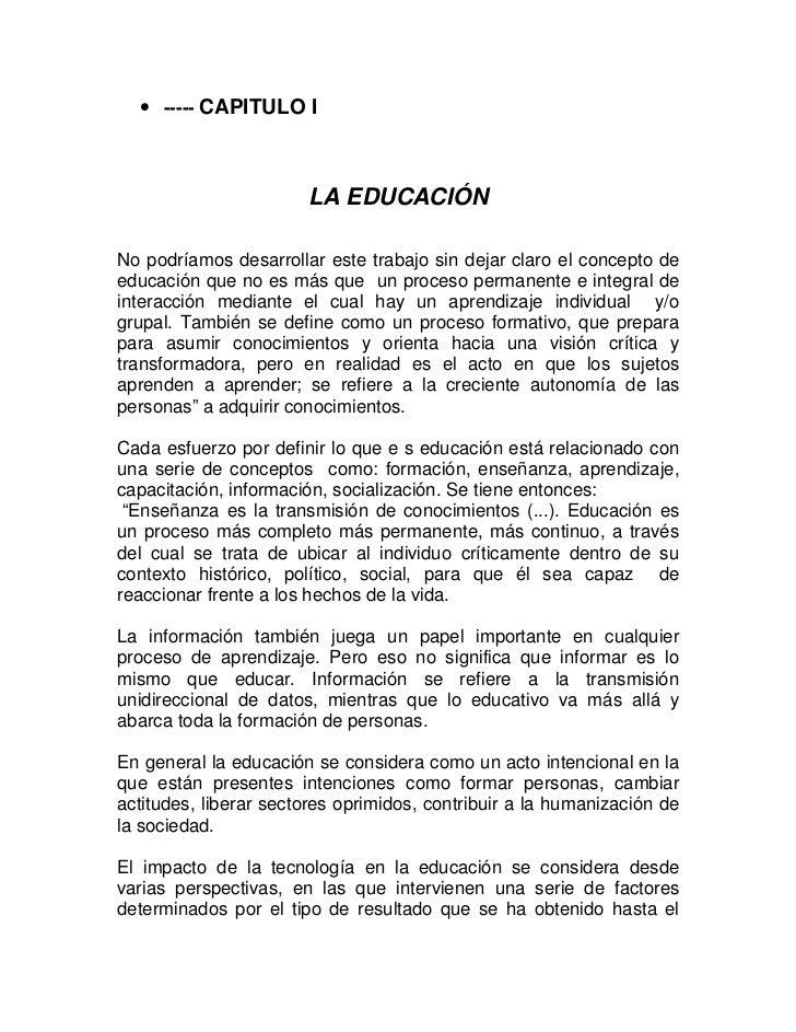 • ----- CAPITULO I                       LA EDUCACIÓNNo podríamos desarrollar este trabajo sin dejar claro el concepto dee...