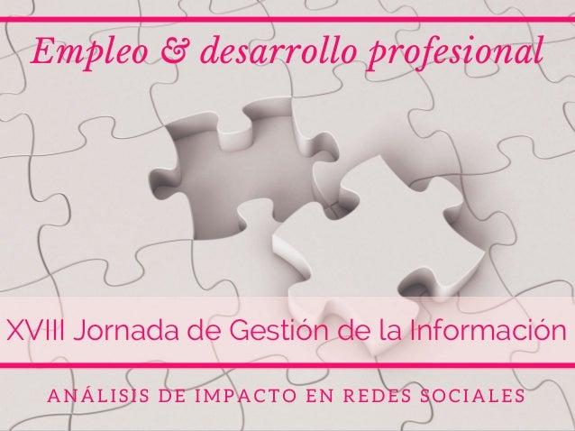Empleo & desarrollo profesional XVIII Jornada de Gestión de la Información