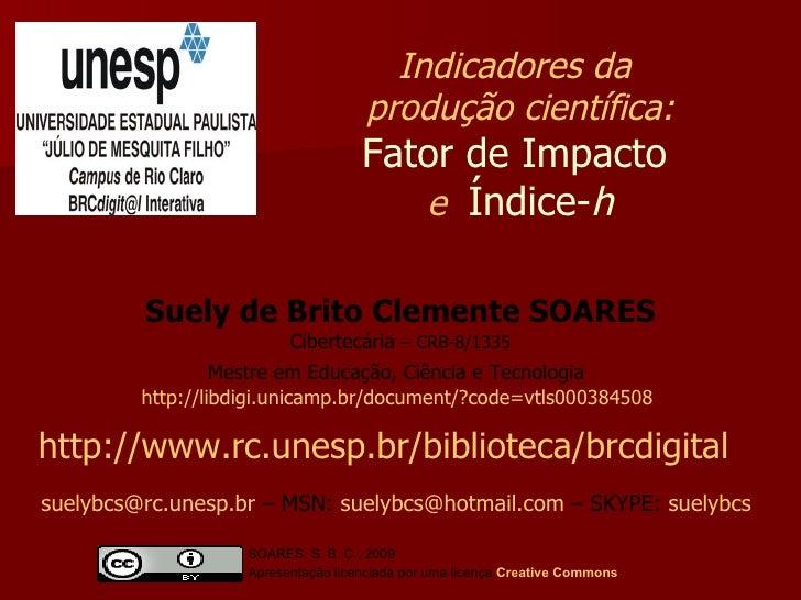 Suely de Brito Clemente SOARES Cibertecária  –   CRB-8/1335 Mestre em Educação, Ciência e Tecnologia   http://libdigi.unic...