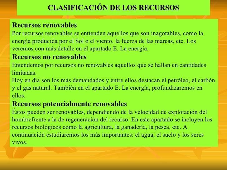 CLASIFICACIÓN DE LOS RECURSOS Recursos renovables Por recursos renovables se entienden aquellos que son inagotables, como ...